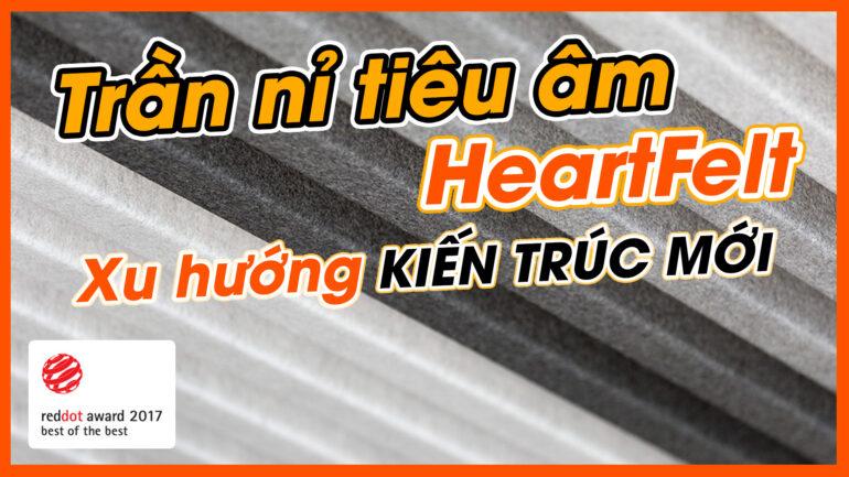 Trần nỉ tiêu âm HeartFelt – Xu hướng kiến trúc mới